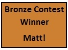 Bronze Contest Winner - Matt!