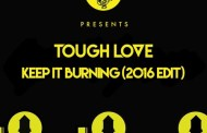 Audio: Tough Love - 'Keep It Burning' (2016 Edit)