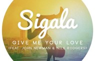 Audio: Sigala, John Newman & Nile Rodgers - 'Give Me Your Love' (Tough Love Remix)