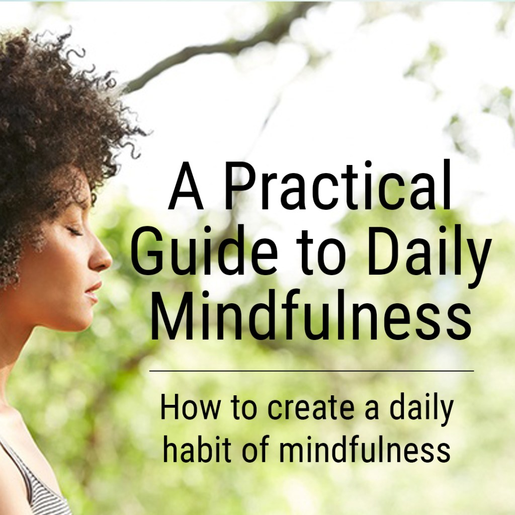 A Practical Guide to Daily Mindfulness