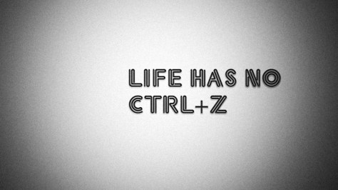 "A meme that reads: ""Life has No Ctrl + Z""."