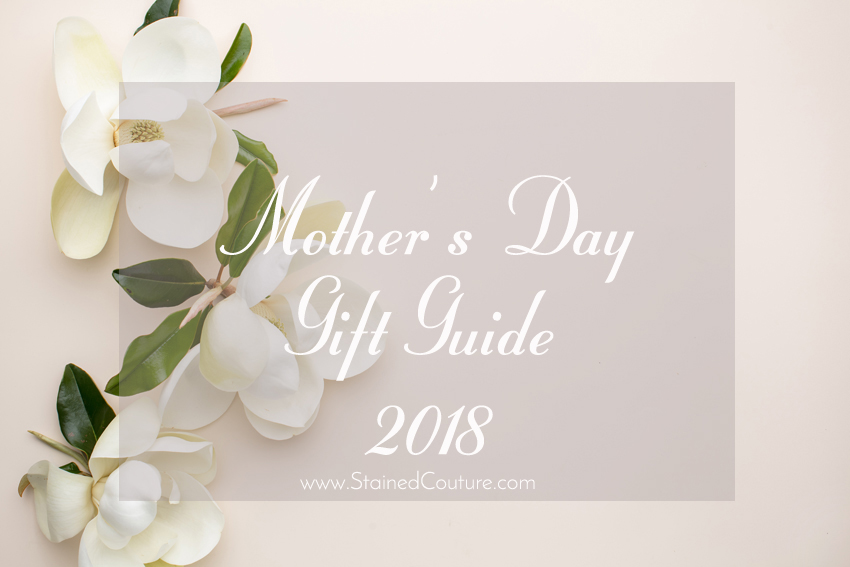 Mother's Day 2018 Gift Guide | STAINED COUTURE