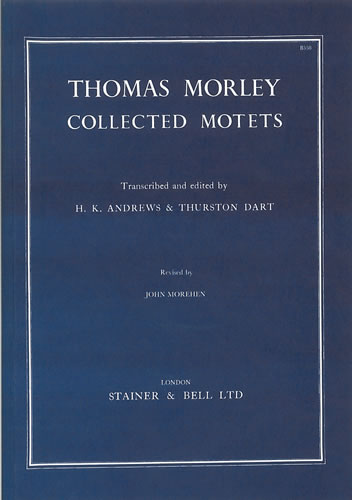 Morley, Thomas: Collected Motets. 4, 5 And 6 Voices