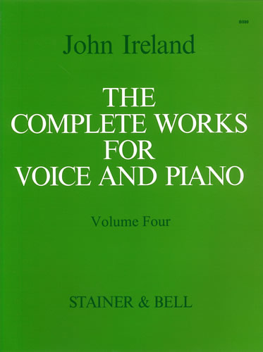 Ireland, John: The Complete Works For Voice And Piano. Volume 4: Medium Voice