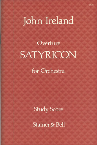 Ireland, John: Satyricon. Overture For Orchestra