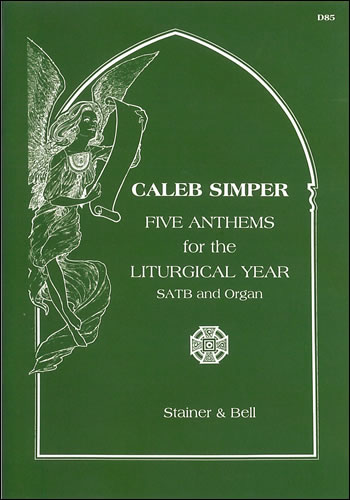 Simper, Caleb: Five Anthems For The Liturgical Year