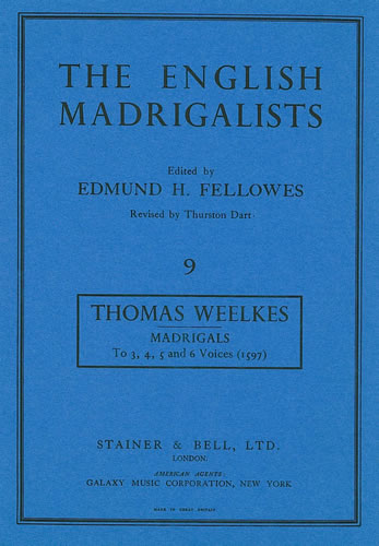 Weelkes, Thomas: Madrigals To Three, Four, Five And Six Voyces (1597)