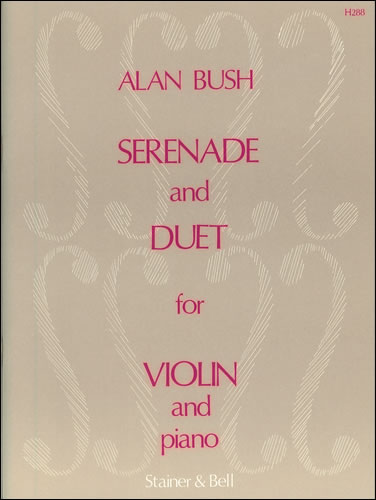 Bush, Alan: Serenade And Duet For Violin And Piano
