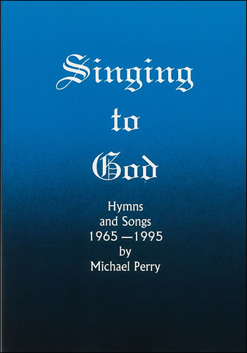 Perry, Michael: Singing To God