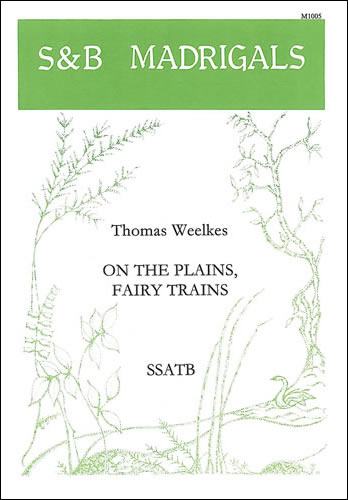 Weelkes, Thomas: On The Plains, Fairy Trains