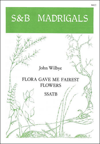 Wilbye, John: Flora Gave Me Fairest Flowers