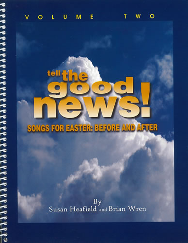 Wren, Brian And Heafield, Susan: Tell The Good News! Volume 2