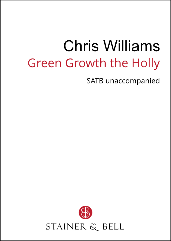 Williams, Chris: Green Growth The Holly (SATB)