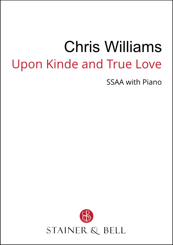 Williams, Chris: Upon Kinde And True Love (SSAA)