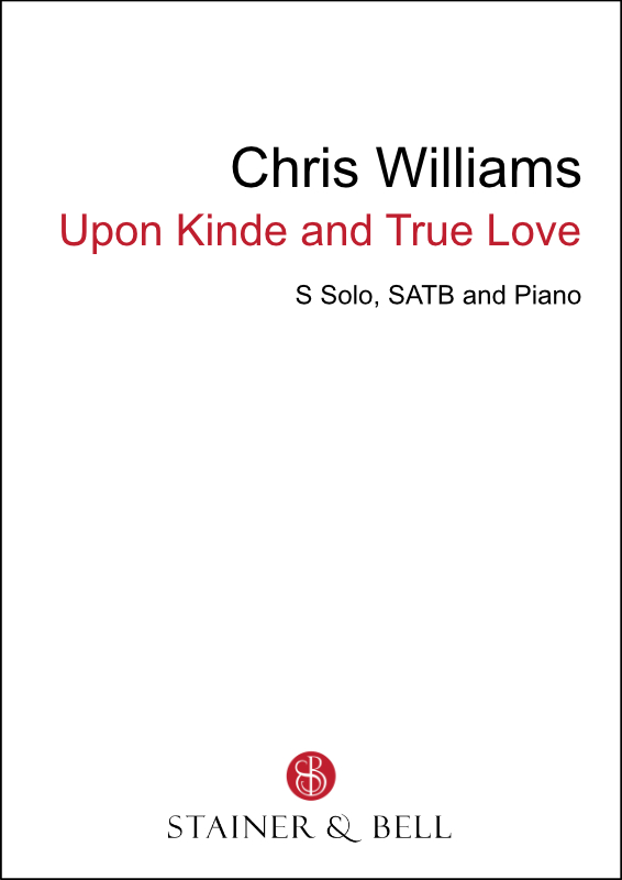 Williams, Chris: Upon Kinde And True Love (SATB)