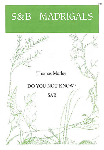 Morley, Thomas: Do You Not Know?