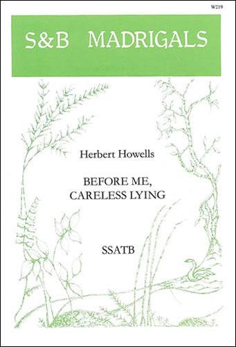 Howells, Herbert: Before Me, Careless Lying. SSATB
