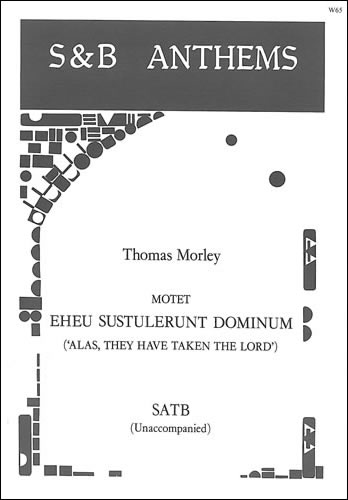 Morley, Thomas: Eheu, Sustulerunt Dominum (Alas, They Have Taken The Lord)