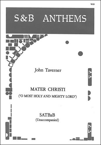 Taverner, John: Mater Christi (O Most Holy And Mighty Lord)