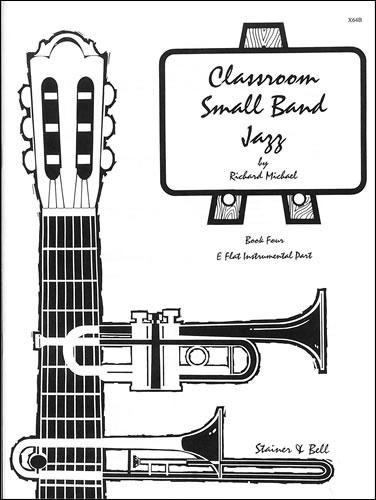 Michael, Richard: Classroom Small Band Jazz. Book 4. Additional E Flat Part