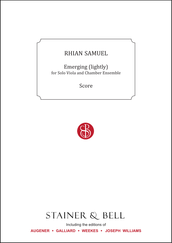 Samuel, Rhian: Emerging (lightly). Solo Viola And Chamber Ensemble