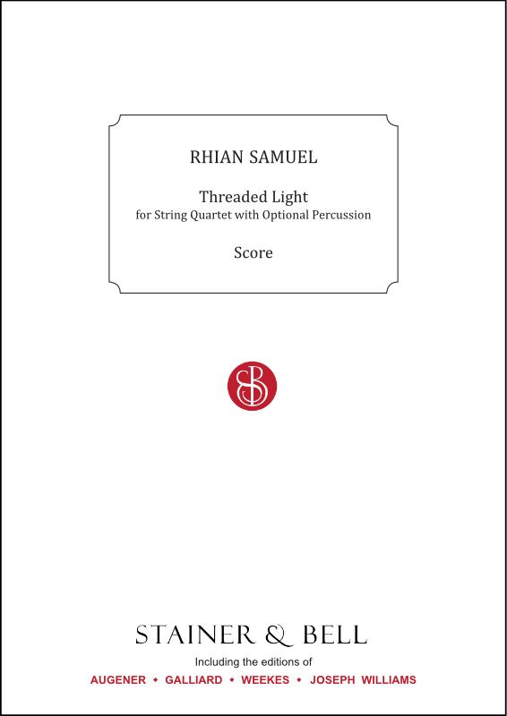 Samuel, Rhian: Threaded Light. String Quartet With Optional Percussion