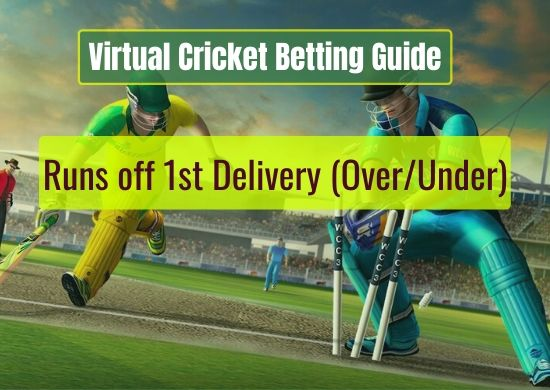 Runs off 1st Delivery (Over_Under) - Virtual Cricket Betting Guide