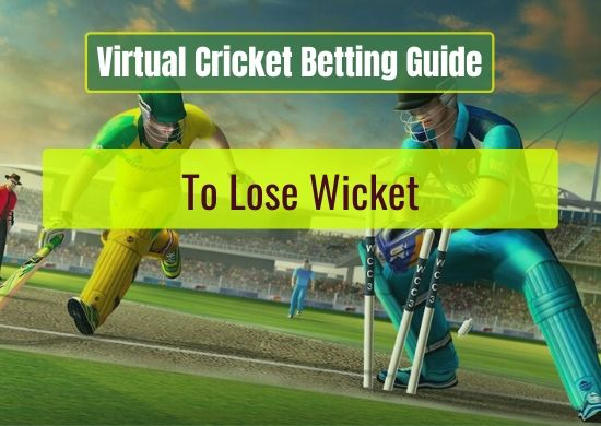 To Lose Wicket - Virtual Cricket Betting Guide
