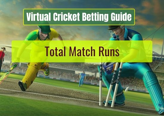 Total Match Runs - Virtual Cricket Betting Guide
