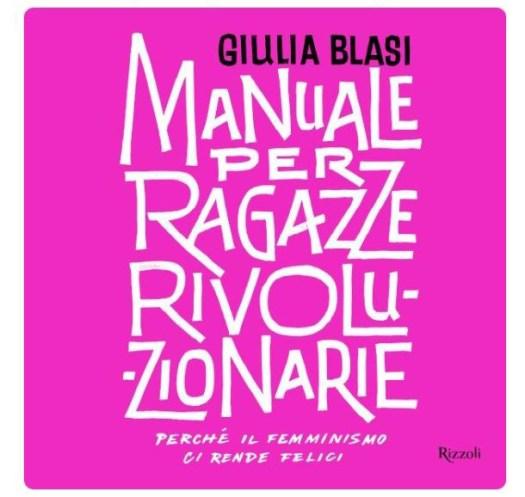 """Giulia Blasi, """"Manuale per ragazze rivoluzionarie"""""""