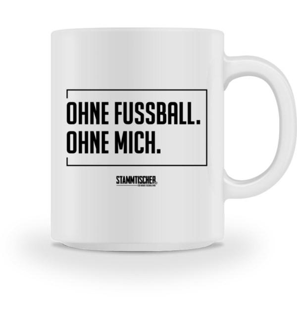 """""""Ohne Fussball. Ohne Mich."""" - Kaffee - Tasse-3"""