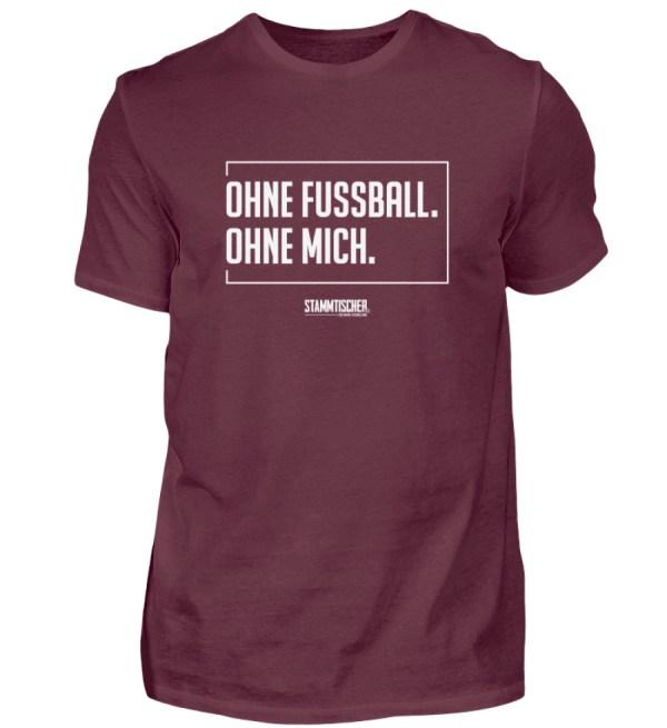 """""""Ohne Fussball. Ohne mich."""" - Shirt - Herren Shirt-839"""