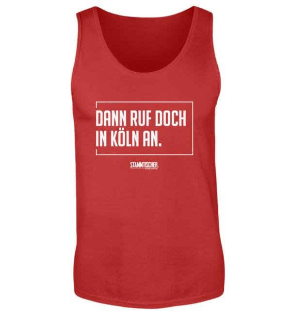 """""""Dann ruf doch in Köln an."""" - Tanktop - Herren Tanktop-4"""