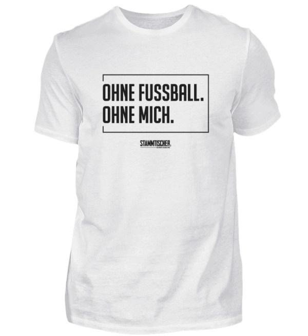 """""""Ohne Fussball. Ohne mich."""" - Shirt - Herren Shirt-3"""