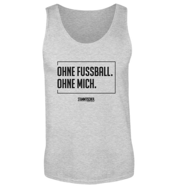 """""""Ohne Fussball. Ohne mich."""" - Tanktop - Herren Tanktop-236"""