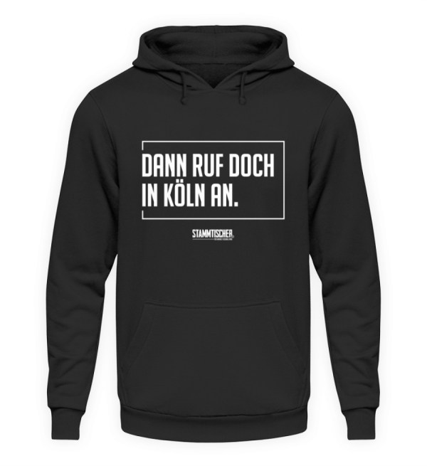 """Dann ruf doch in Köln an."" - Hoodie - Unisex Kapuzenpullover Hoodie-1624"