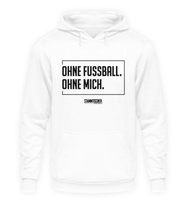 """""""Ohne Fussball. Ohne mich."""" - Hoodie - Unisex Kapuzenpullover Hoodie-1478"""