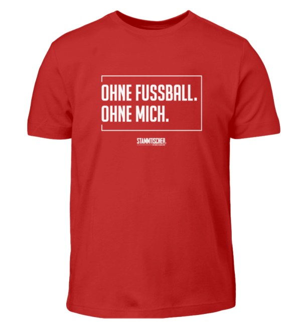 """Ohne Fussball. Ohne Mich.""-Kinder-h - Kinder T-Shirt-4"