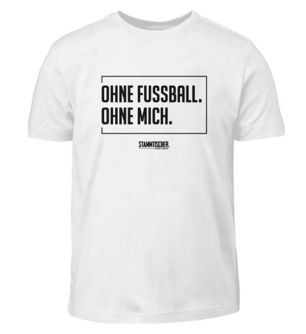 """Ohne Fussball. Ohne Mich."" - Kinder Sh - Kinder T-Shirt-3"