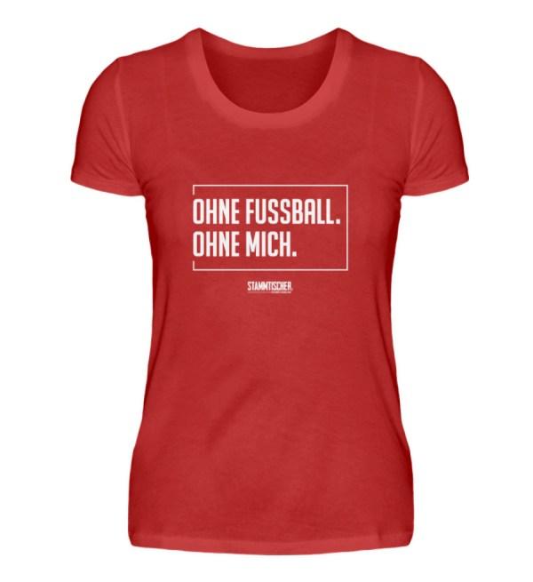 """""""Ohne Fussball. Ohne Mich."""" - Damenshirt - Damenshirt-4"""