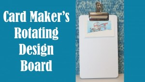 Product Review: Card Maker's Rotating Design Board