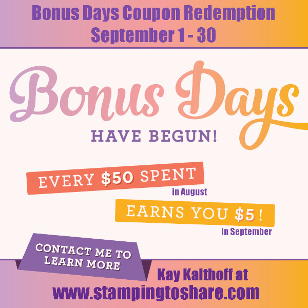 2018 Bonus Days from Stampin' Up! are here! You will get a $5 coupon towards September orders with each $50 increment on your order Kay Kalthoff #stampingtoshare