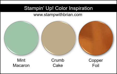 Stampin' Up! Color Inspiration - Mint Macaron, Crumb Cake, Copper Foil