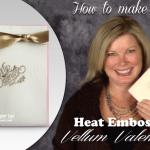"VIDEO: Gorgeous ""My Valentine"" Card on Embossed Vellum"