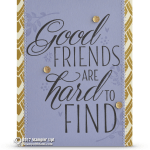 CARD: Gorgeous Good Friends are Hard to Find Card