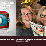 The Stampin Scoop Show – Episode 38 – Holiday Catalog Launch Party