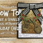 "ONLINE CLASS & VIDEO: How to make Sparkly Musical Instrument ""Wow"" Card for the Holidays"