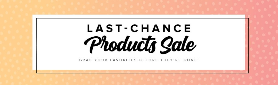 2020-21 Annual Catalog Last Chance Products Sale! Click here to access the list and the details.  - Stampin' Up!® - Stamp Your Art Out! www.stampyourartout.com