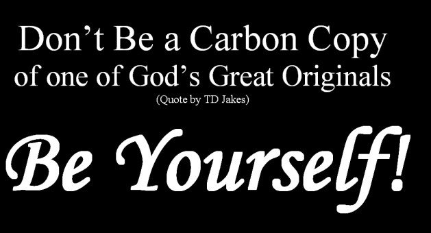 Quote Dont Be A Carbon Copy Of One Of Gods Great Originals Be