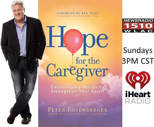 Peter Rosenberger, host of radio show for caregivers and author of HOPE FOR THE CAREGIVER